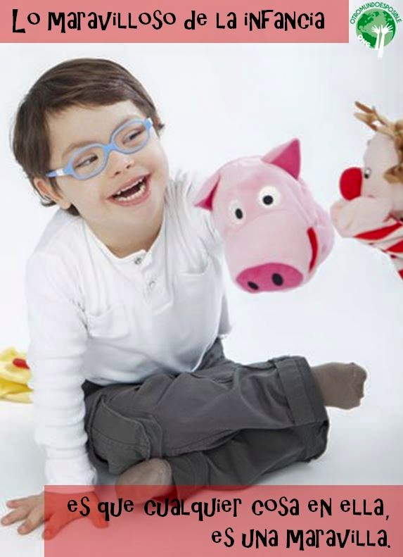 Lo maravilloso de la infancia es que cualquier cosa en ella es una maravilla